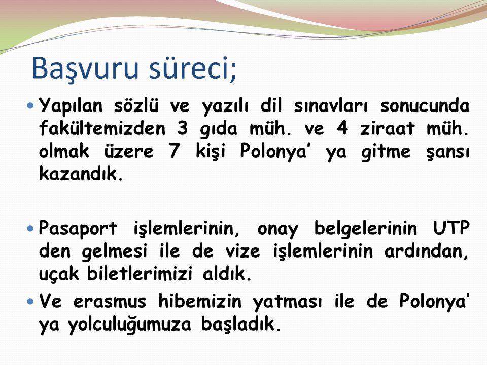 Başvuru süreci; Yapılan sözlü ve yazılı dil sınavları sonucunda fakültemizden 3 gıda müh. ve 4 ziraat müh. olmak üzere 7 kişi Polonya' ya gitme şansı