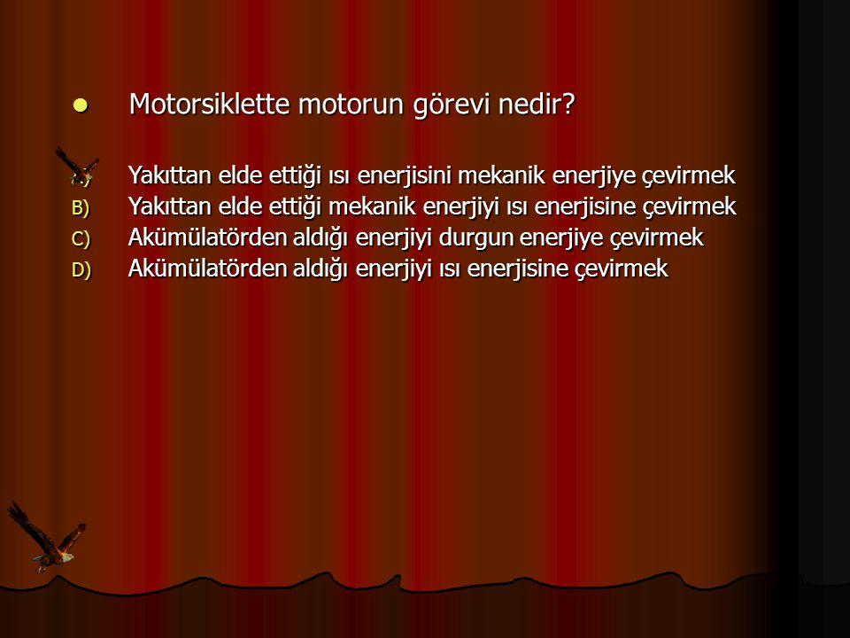 Motorsiklette motorun görevi nedir? Motorsiklette motorun görevi nedir? A) Yakıttan elde ettiği ısı enerjisini mekanik enerjiye çevirmek B) Yakıttan e