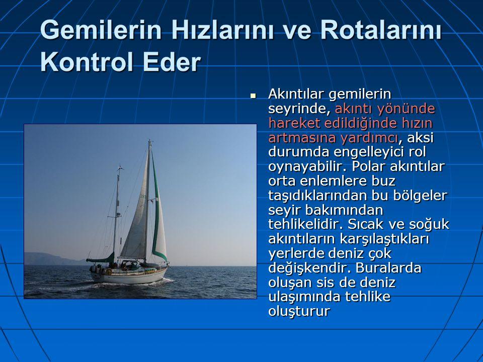 Gemilerin Hızlarını ve Rotalarını Kontrol Eder Akıntılar gemilerin seyrinde, akıntı yönünde hareket edildiğinde hızın artmasına yardımcı, aksi durumda
