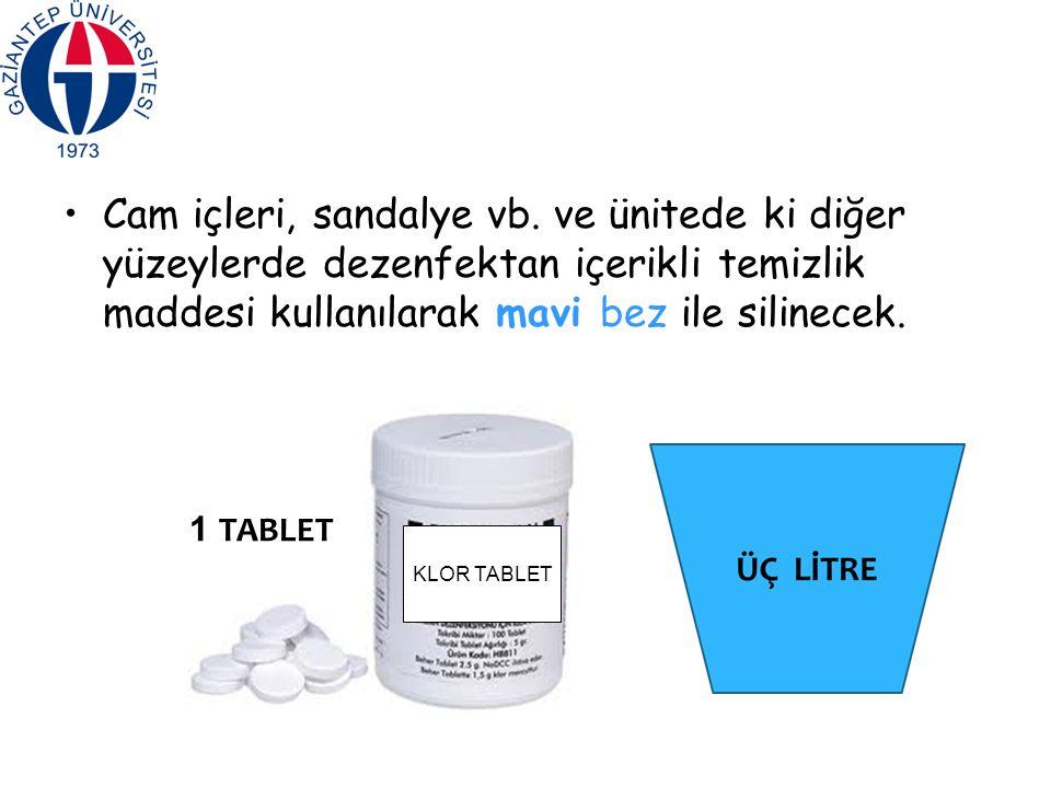 Cam içleri, sandalye vb. ve ünitede ki diğer yüzeylerde dezenfektan içerikli temizlik maddesi kullanılarak mavi bez ile silinecek. 1 TABLET KLOR TABLE