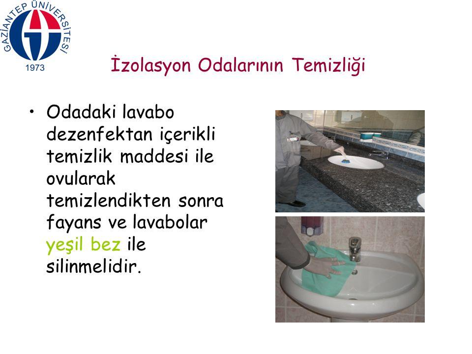 İzolasyon Odalarının Temizliği Odadaki lavabo dezenfektan içerikli temizlik maddesi ile ovularak temizlendikten sonra fayans ve lavabolar yeşil bez il