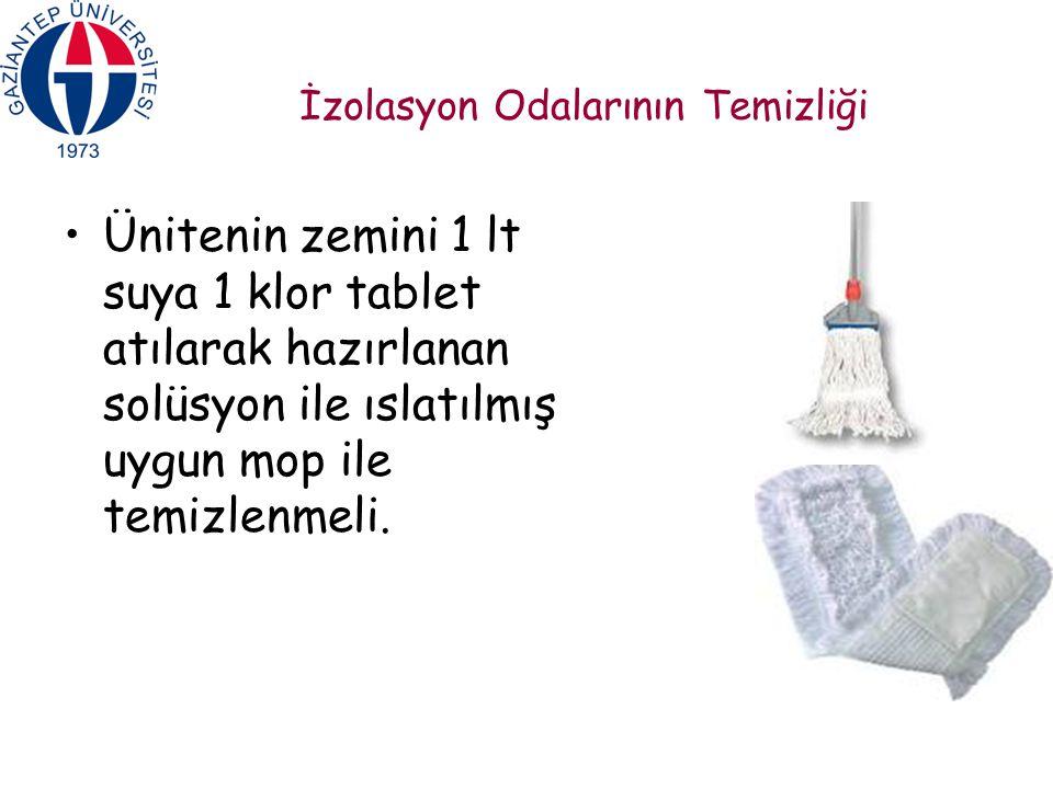İzolasyon Odalarının Temizliği Ünitenin zemini 1 lt suya 1 klor tablet atılarak hazırlanan solüsyon ile ıslatılmış uygun mop ile temizlenmeli.