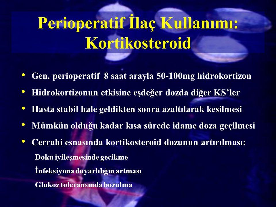 Gen. perioperatif 8 saat arayla 50-100mg hidrokortizon Hidrokortizonun etkisine eşdeğer dozda diğer KS'ler Hasta stabil hale geldikten sonra azaltılar