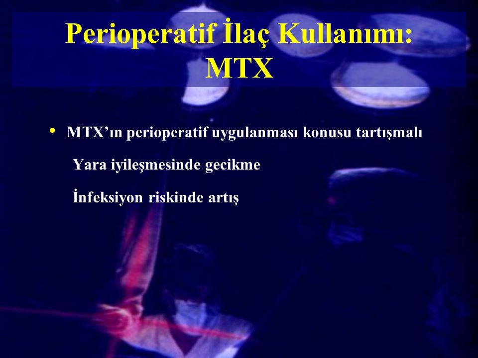 Perioperatif İlaç Kullanımı: MTX MTX'ın perioperatif uygulanması konusu tartışmalı Yara iyileşmesinde gecikme İnfeksiyon riskinde artış