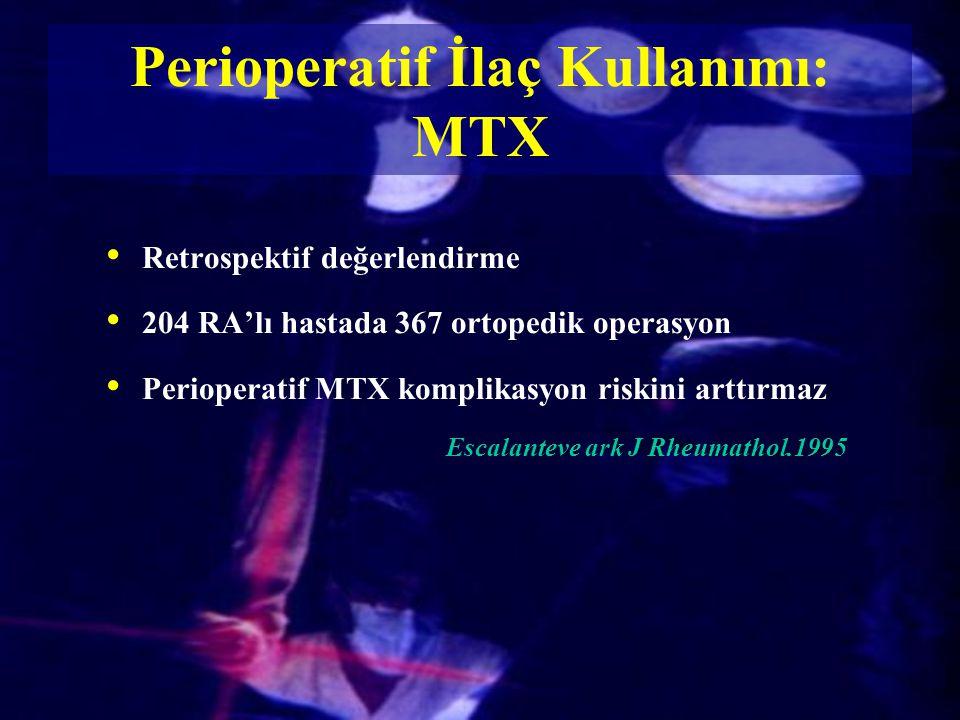 Retrospektif değerlendirme 204 RA'lı hastada 367 ortopedik operasyon Perioperatif MTX komplikasyon riskini arttırmaz Escalanteve ark J Rheumathol.1995