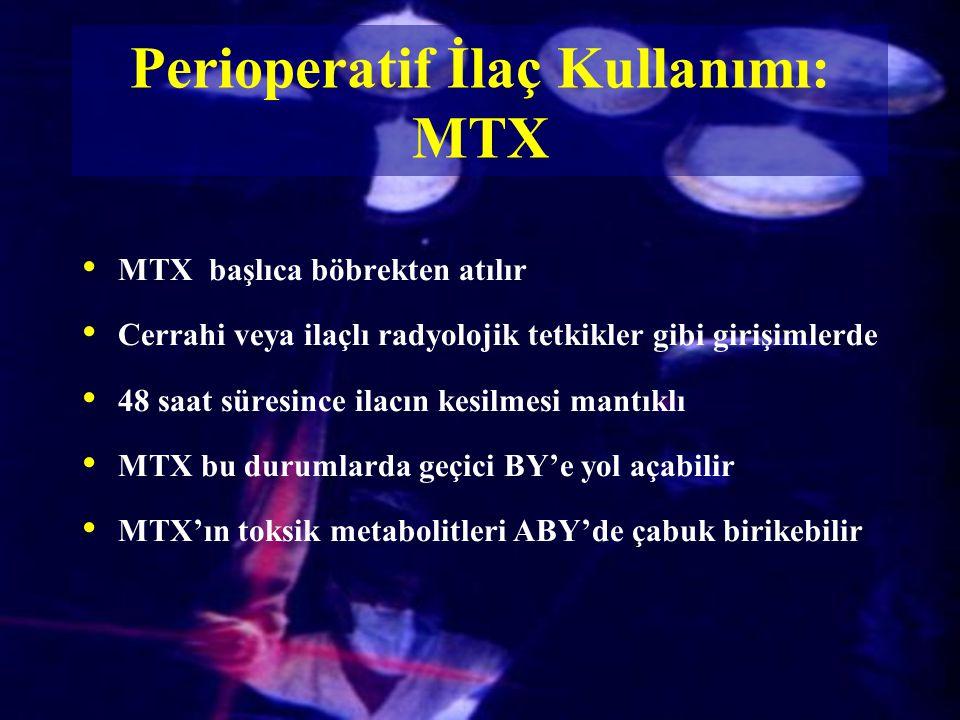 MTX başlıca böbrekten atılır Cerrahi veya ilaçlı radyolojik tetkikler gibi girişimlerde 48 saat süresince ilacın kesilmesi mantıklı MTX bu durumlarda