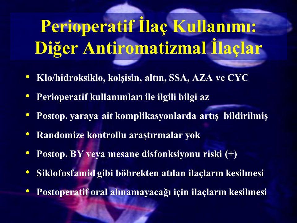 Klo/hidroksiklo, kolşisin, altın, SSA, AZA ve CYC Perioperatif kullanımları ile ilgili bilgi az Postop. yaraya ait komplikasyonlarda artış bildirilmiş