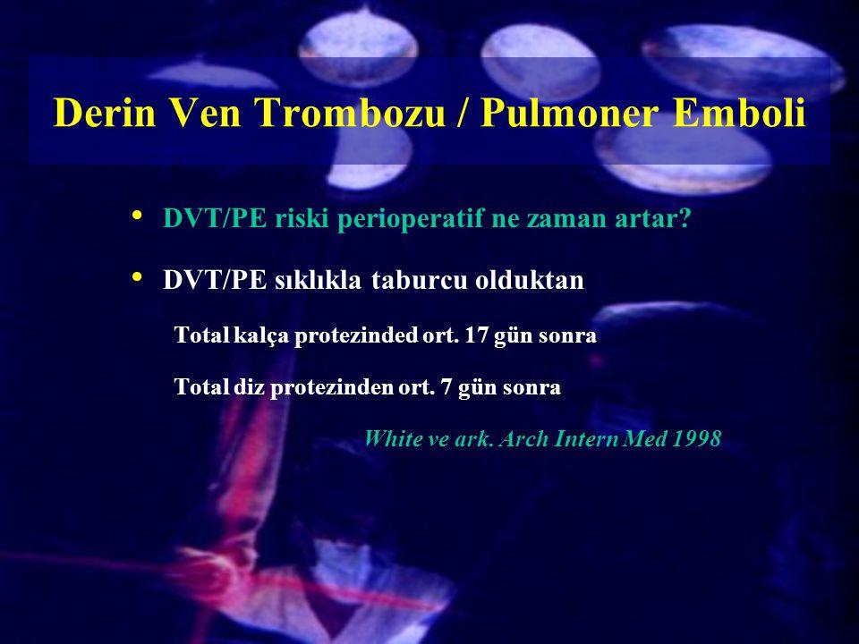 Derin Ven Trombozu / Pulmoner Emboli DVT/PE riski perioperatif ne zaman artar? DVT/PE sıklıkla taburcu olduktan Total kalça protezinded ort. 17 gün so