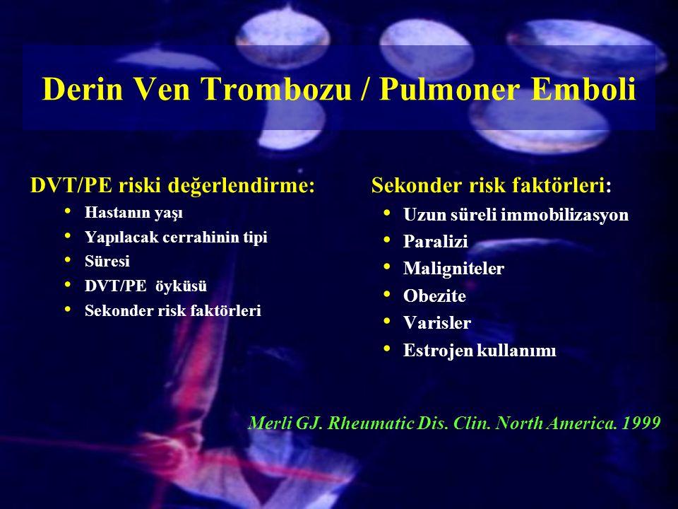 DVT/PE riski değerlendirme: Hastanın yaşı Yapılacak cerrahinin tipi Süresi DVT/PE öyküsü Sekonder risk faktörleri Sekonder risk faktörleri: Uzun sürel