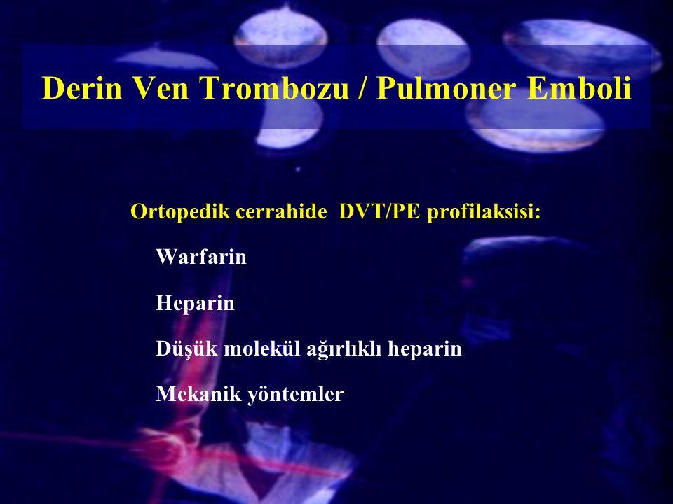 Ortopedik cerrahide DVT/PE profilaksisi: Warfarin Heparin Düşük molekül ağırlıklı heparin Mekanik yöntemler Derin Ven Trombozu / Pulmoner Emboli