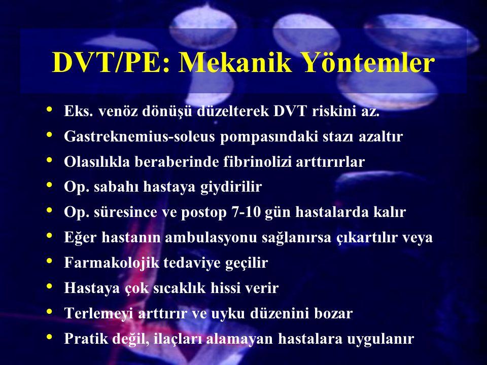 Eks. venöz dönüşü düzelterek DVT riskini az. Gastreknemius-soleus pompasındaki stazı azaltır Olasılıkla beraberinde fibrinolizi arttırırlar Op. sabahı