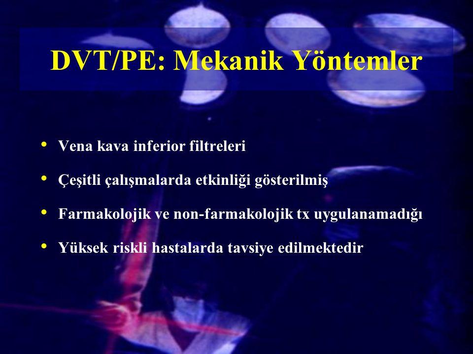 Vena kava inferior filtreleri Çeşitli çalışmalarda etkinliği gösterilmiş Farmakolojik ve non-farmakolojik tx uygulanamadığı Yüksek riskli hastalarda t