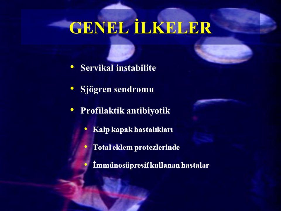 GENEL İLKELER Servikal instabilite Sjögren sendromu Profilaktik antibiyotik Kalp kapak hastalıkları Total eklem protezlerinde İmmünosüpresif kullanan