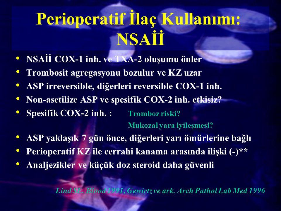 NSAİİ COX-1 inh. ve TXA-2 oluşumu önler Trombosit agregasyonu bozulur ve KZ uzar ASP irreversible, diğerleri reversible COX-1 inh. Non-asetilize ASP v