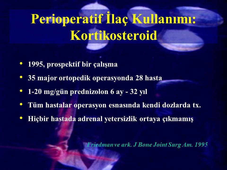 1995, prospektif bir çalışma 35 major ortopedik operasyonda 28 hasta 1-20 mg/gün prednizolon 6 ay - 32 yıl Tüm hastalar operasyon esnasında kendi dozl