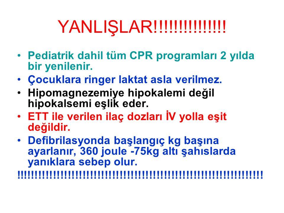 YANLIŞLAR!!!!!!!!!!!!!!! Pediatrik dahil tüm CPR programları 2 yılda bir yenilenir. Çocuklara ringer laktat asla verilmez. Hipomagnezemiye hipokalemi