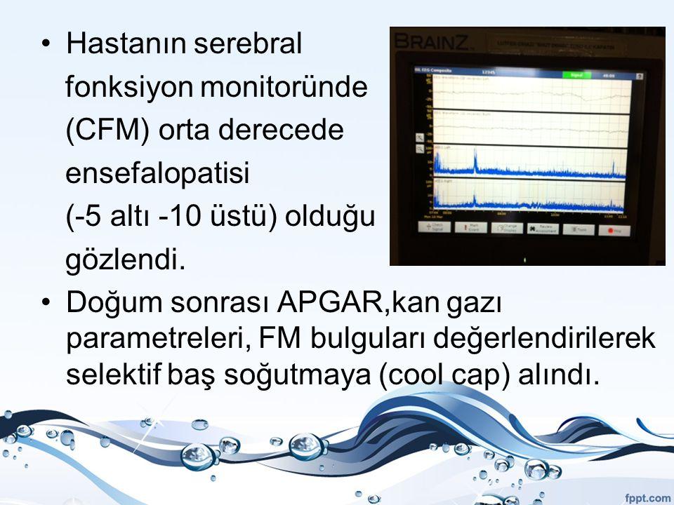 Hastanın serebral fonksiyon monitoründe (CFM) orta derecede ensefalopatisi (-5 altı -10 üstü) olduğu gözlendi. Doğum sonrası APGAR,kan gazı parametrel