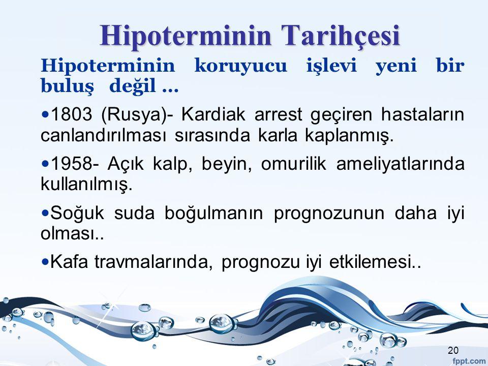 Hipoterminin Tarihçesi Hipoterminin koruyucu işlevi yeni bir buluş değil … 1803 (Rusya)- Kardiak arrest geçiren hastaların canlandırılması sırasında k