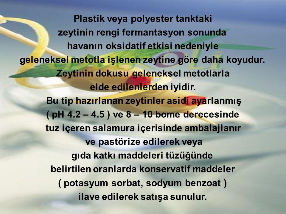 Plastik veya polyester tanktaki zeytinin rengi fermantasyon sonunda havanın oksidatif etkisi nedeniyle geleneksel metotla işlenen zeytine göre daha koyudur.