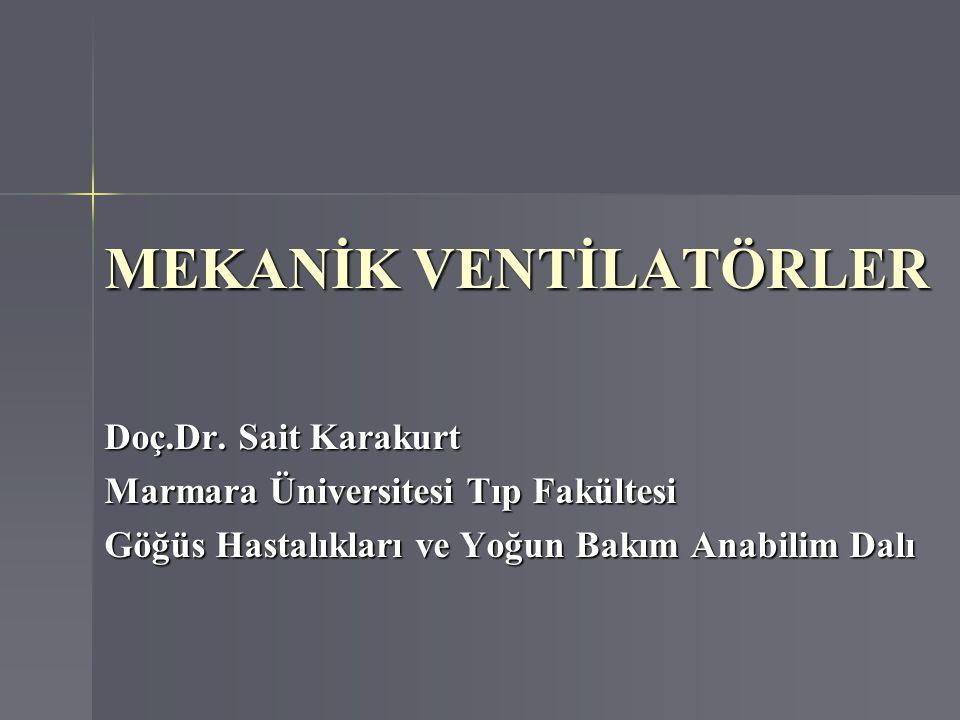 MEKANİK VENTİLATÖRLER Doç.Dr. Sait Karakurt Marmara Üniversitesi Tıp Fakültesi Göğüs Hastalıkları ve Yoğun Bakım Anabilim Dalı