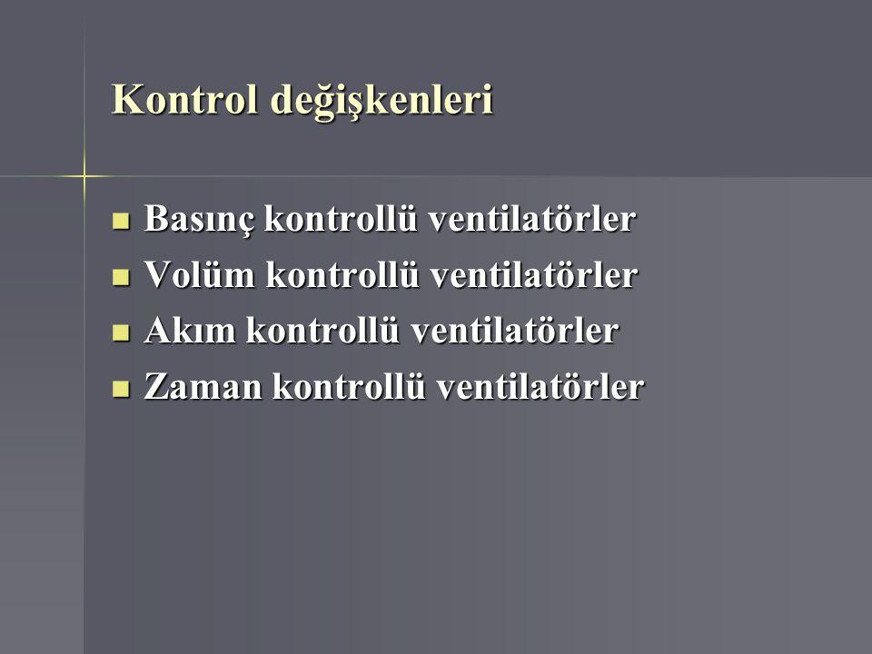 Kontrol değişkenleri Basınç kontrollü ventilatörler Basınç kontrollü ventilatörler Volüm kontrollü ventilatörler Volüm kontrollü ventilatörler Akım ko
