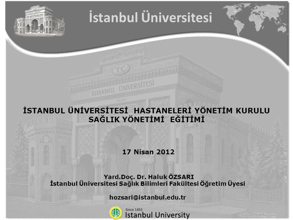 İSTANBUL ÜNİVERSİTESİ HASTANELERİ YÖNETİM KURULU SAĞLIK YÖNETİMİ EĞİTİMİ 17 Nisan 2012 Yard.Doç. Dr. Haluk ÖZSARI İstanbul Üniversitesi Sağlık Bilimle
