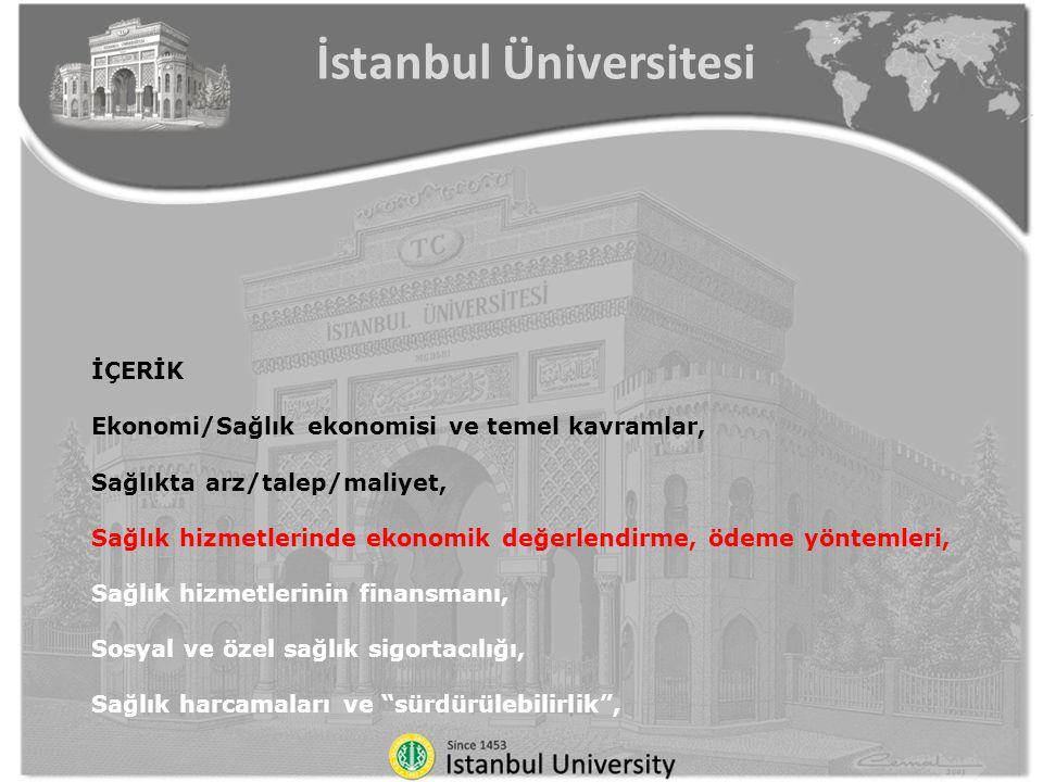 İÇERİK Ekonomi/Sağlık ekonomisi ve temel kavramlar, Sağlıkta arz/talep/maliyet, Sağlık hizmetlerinde ekonomik değerlendirme, ödeme yöntemleri, Sağlık hizmetlerinin finansmanı, Sosyal ve özel sağlık sigortacılığı, Sağlık harcamaları ve sürdürülebilirlik , İstanbul Üniversitesi