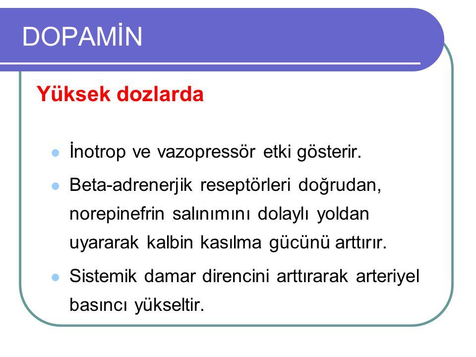 DOPAMİN Yüksek dozlarda İnotrop ve vazopressör etki gösterir.