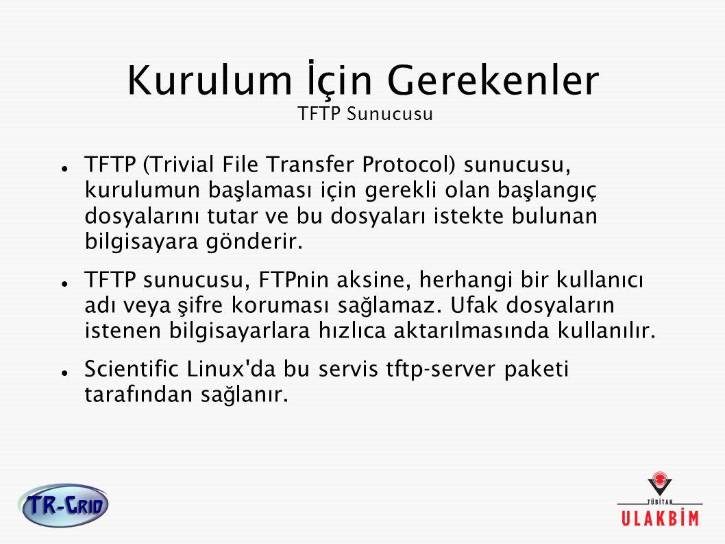 Kurulum İ çin Gerekenler TFTP Sunucusu TFTP (Trivial File Transfer Protocol) sunucusu, kurulumun ba ş laması için gerekli olan ba ş langıç dosyalarını