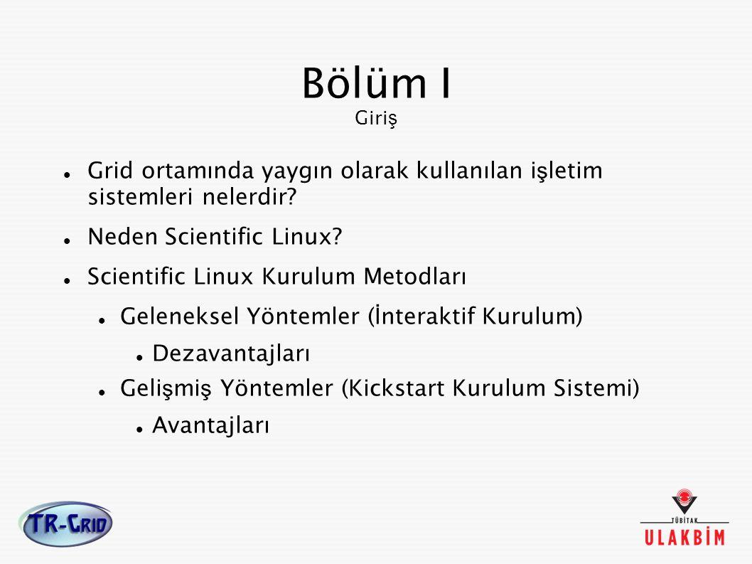 Bölüm I Giri ş Grid ortamında yaygın olarak kullanılan i ş letim sistemleri nelerdir? Neden Scientific Linux? Scientific Linux Kurulum Metodları Gelen