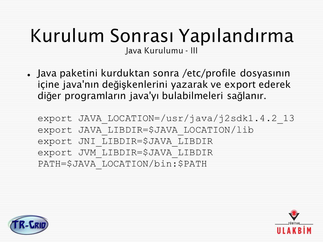 Kurulum Sonrası Yapılandırma Java Kurulumu - III Java paketini kurduktan sonra /etc/profile dosyasının içine java'nın de ğ i ş kenlerini yazarak ve ex