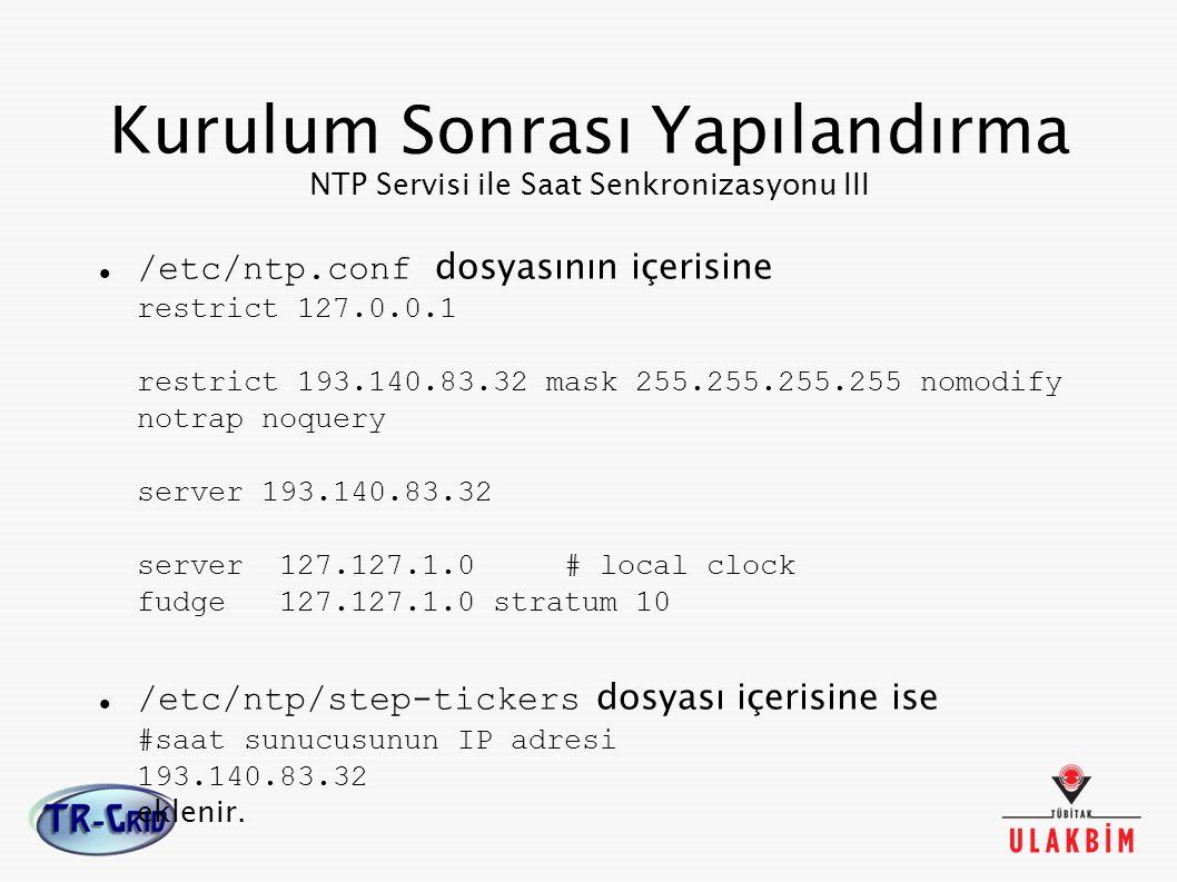 Kurulum Sonrası Yapılandırma NTP Servisi ile Saat Senkronizasyonu III /etc/ntp.conf dosyasının içerisine restrict 127.0.0.1 restrict 193.140.83.32 mas