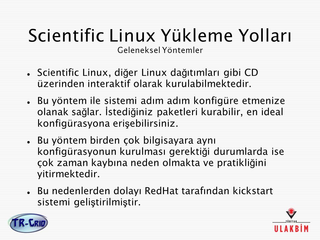 Scientific Linux Yükleme Yolları Geleneksel Yöntemler Scientific Linux, di ğ er Linux da ğ ıtımları gibi CD üzerinden interaktif olarak kurulabilmekte