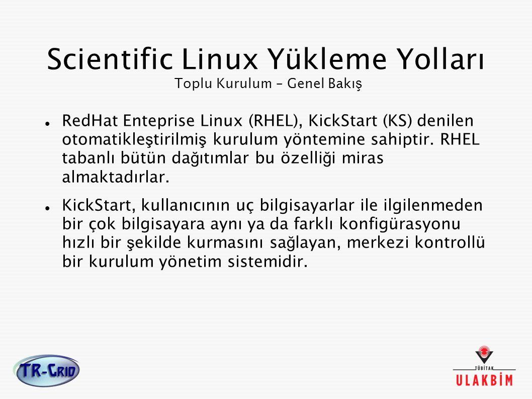 Scientific Linux Yükleme Yolları Toplu Kurulum – Genel Bakı ş RedHat Enteprise Linux (RHEL), KickStart (KS) denilen otomatikle ş tirilmi ş kurulum yön