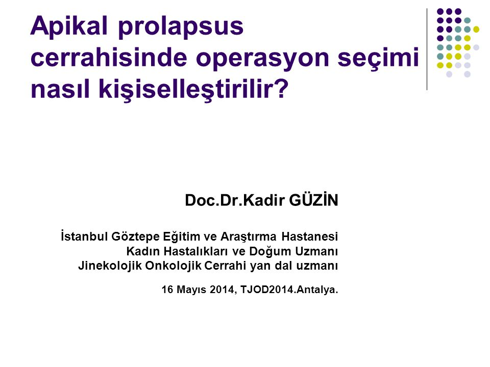 Apikal prolapsus cerrahisinde operasyon seçimi nasıl kişiselleştirilir.