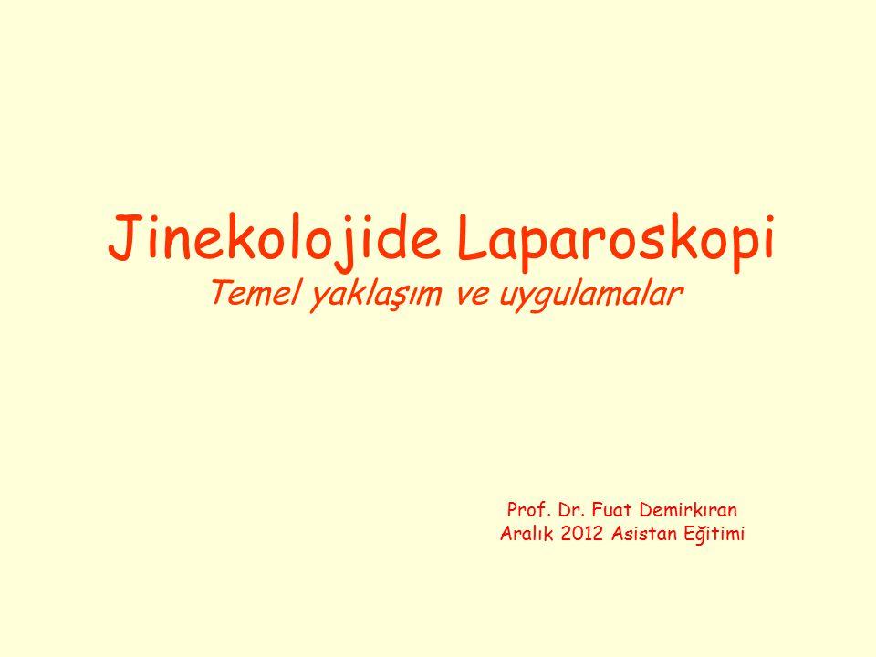 Jinekolojide Laparoskopi Temel yaklaşım ve uygulamalar Prof. Dr. Fuat Demirkıran Aralık 2012 Asistan Eğitimi