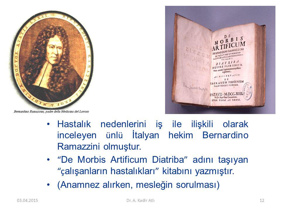 """Hastalık nedenlerini iş ile ilişkili olarak inceleyen ü nl ü İtalyan hekim Bernardino Ramazzini olmuştur. """" De Morbis Artificum Diatriba """" adını taşıy"""