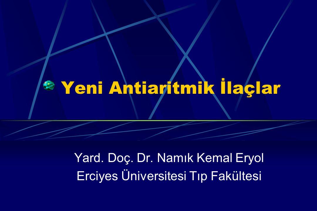 Yeni Antiaritmik İlaçlar Yard. Doç. Dr. Namık Kemal Eryol Erciyes Üniversitesi Tıp Fakültesi