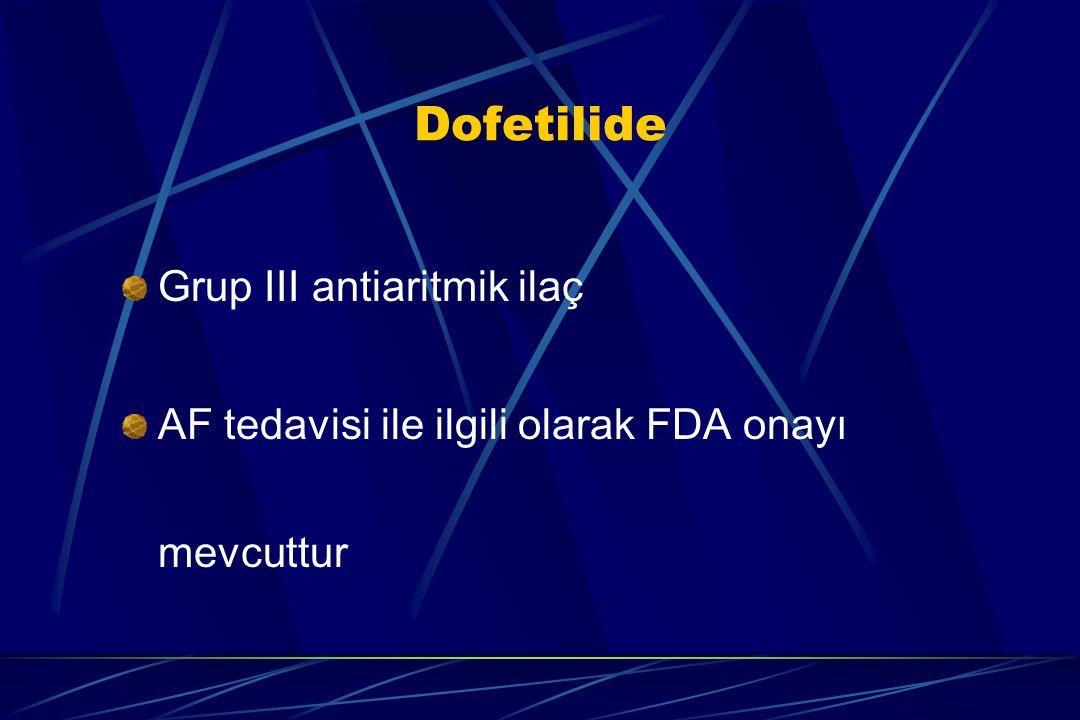 Dofetilide Grup III antiaritmik ilaç AF tedavisi ile ilgili olarak FDA onayı mevcuttur