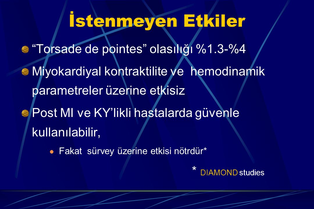"""İstenmeyen Etkiler """"Torsade de pointes"""" olasılığı %1.3-%4 Miyokardiyal kontraktilite ve hemodinamik parametreler üzerine etkisiz Post MI ve KY'likli h"""