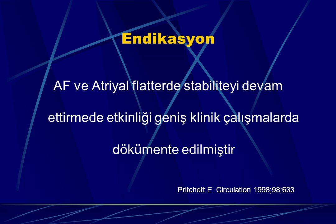 Endikasyon AF ve Atriyal flatterde stabiliteyi devam ettirmede etkinliği geniş klinik çalışmalarda dökümente edilmiştir Pritchett E. Circulation 1998;