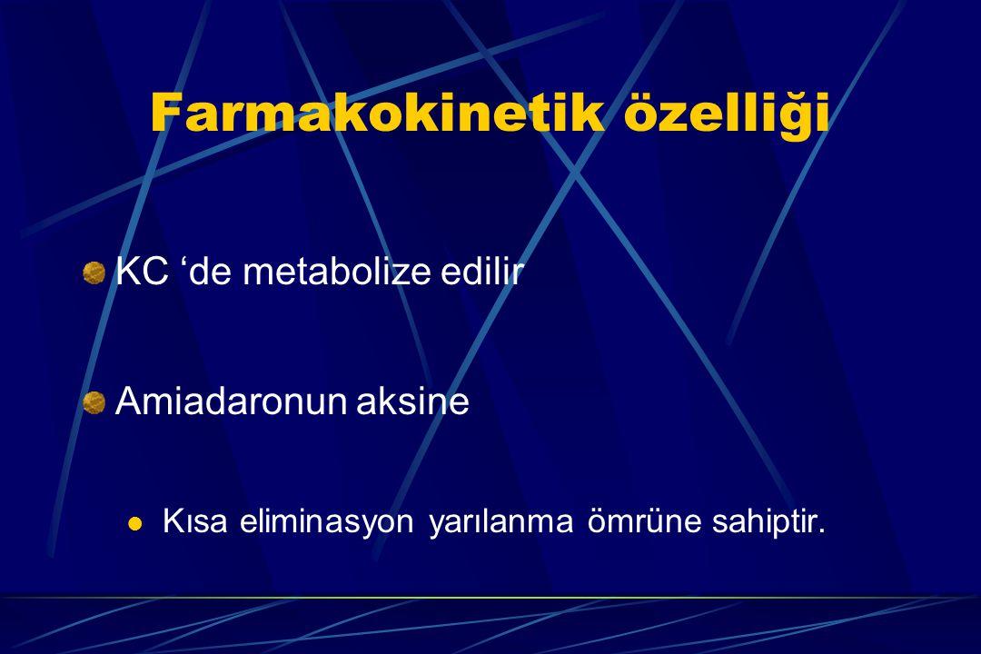 Farmakokinetik özelliği KC 'de metabolize edilir Amiadaronun aksine Kısa eliminasyon yarılanma ömrüne sahiptir.