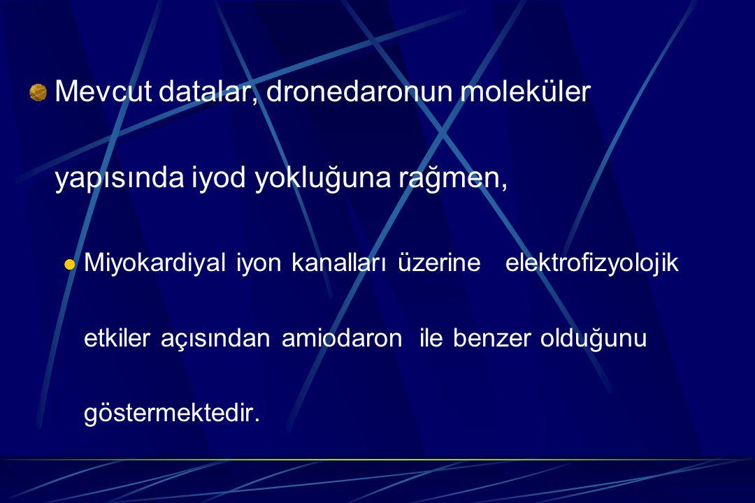 Mevcut datalar, dronedaronun moleküler yapısında iyod yokluğuna rağmen, Miyokardiyal iyon kanalları üzerine elektrofizyolojik etkiler açısından amioda