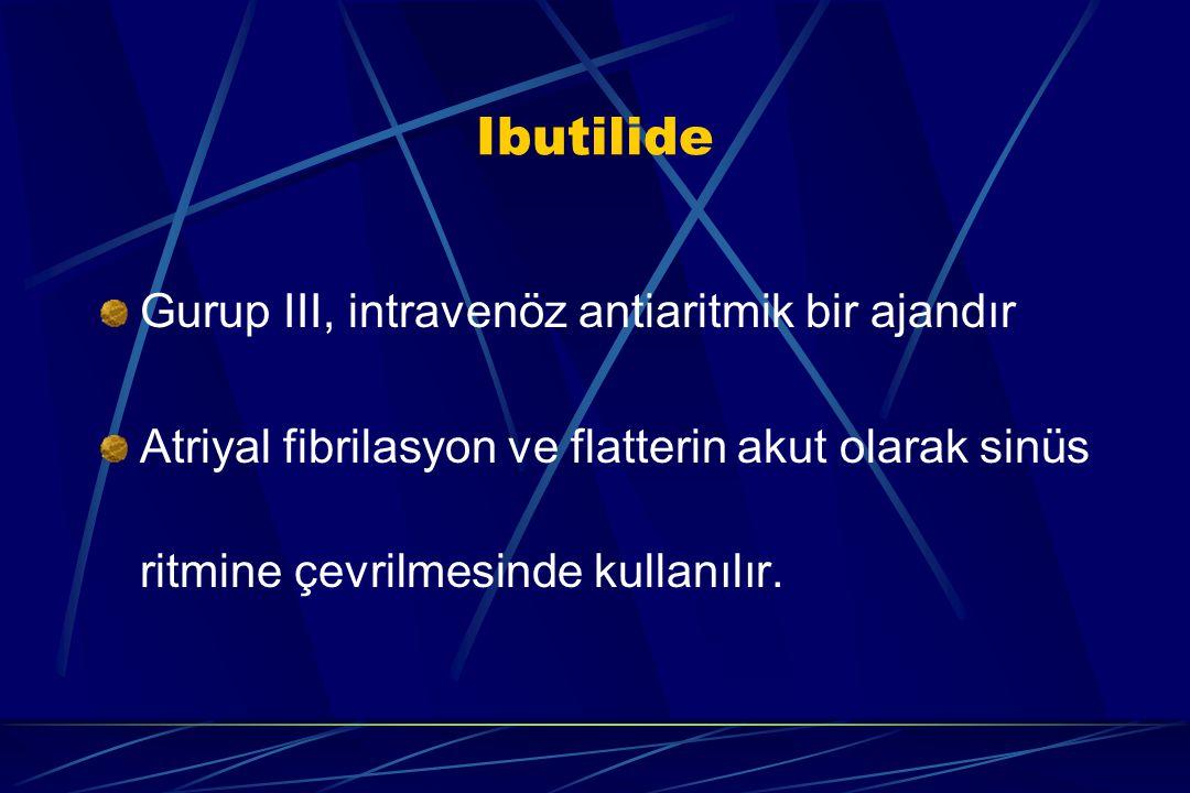 Ibutilide Gurup III, intravenöz antiaritmik bir ajandır Atriyal fibrilasyon ve flatterin akut olarak sinüs ritmine çevrilmesinde kullanılır.