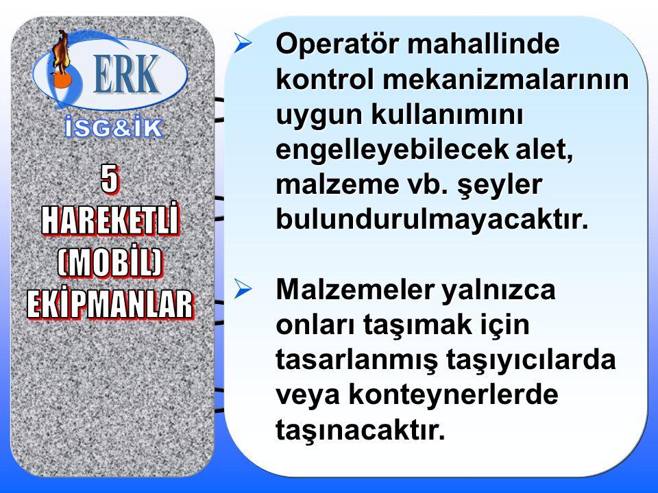  Operatör mahallinde kontrol mekanizmalarının uygun kullanımını engelleyebilecek alet, malzeme vb.
