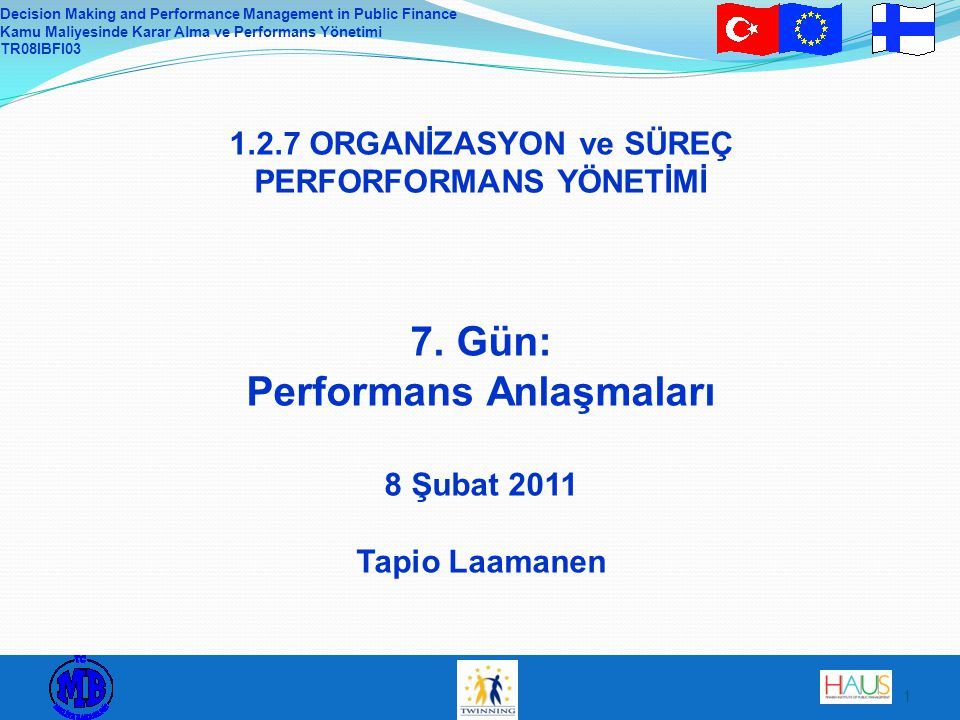 Decision Making and Performance Management in Public Finance Kamu Maliyesinde Karar Alma ve Performans Yönetimi TR08IBFI03 1 1.2.7 ORGANİZASYON ve SÜR