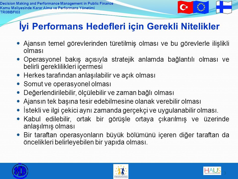 Decision Making and Performance Management in Public Finance Kamu Maliyesinde Karar Alma ve Performans Yönetimi TR08IBFI03 3 Ajansın temel görevlerind