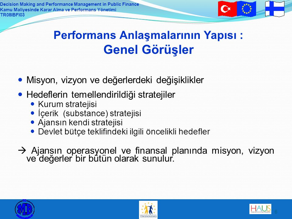 Decision Making and Performance Management in Public Finance Kamu Maliyesinde Karar Alma ve Performans Yönetimi TR08IBFI03 6 Performans Anlaşmalarının