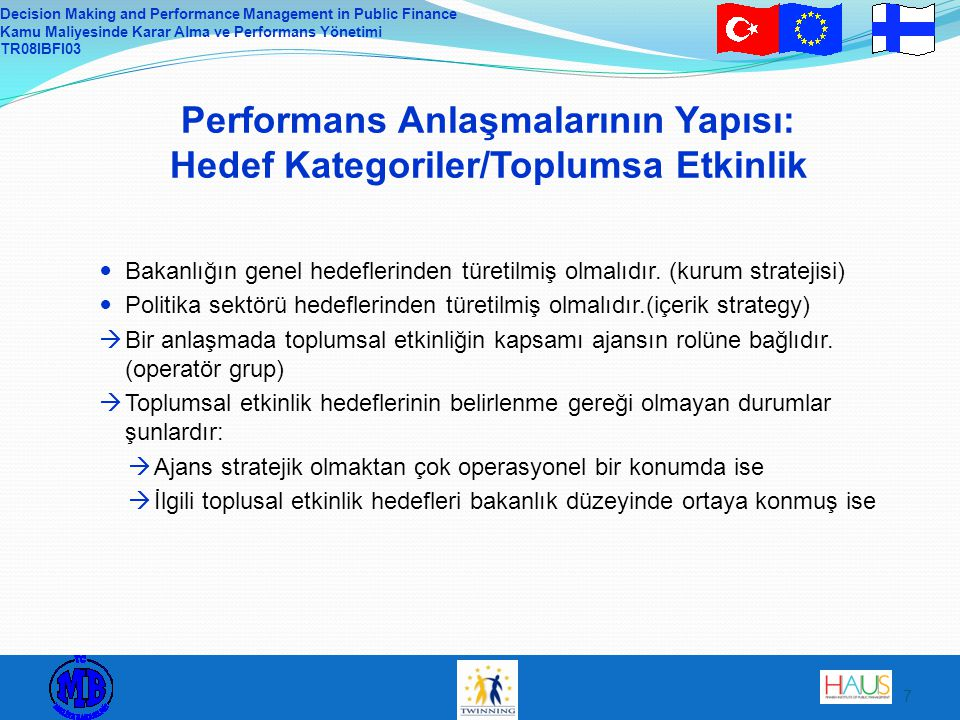 Decision Making and Performance Management in Public Finance Kamu Maliyesinde Karar Alma ve Performans Yönetimi TR08IBFI03 7 Performans Anlaşmalarının