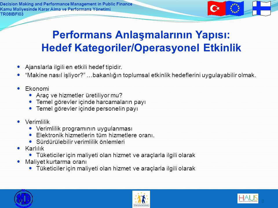 Decision Making and Performance Management in Public Finance Kamu Maliyesinde Karar Alma ve Performans Yönetimi TR08IBFI03 8 Performans Anlaşmalarının